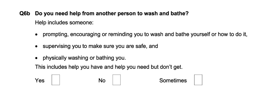 "Question 6b from the PIP claim form showing 3 tick box options (yes, no, and sometime) which you have to use to answer the question: ""do you ned help from another person to wash or bathe??"""