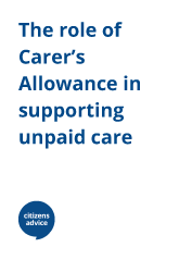 "Report cover ""The role of Carer's allowance in supporting unpaid care"""